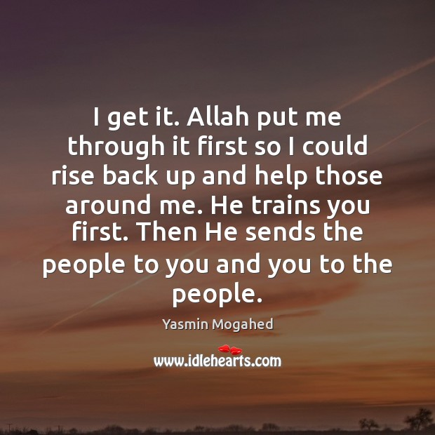 I get it. Allah put me through it first so I could Image