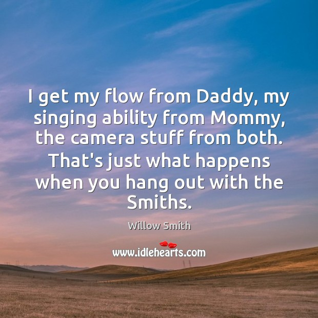 I get my flow from Daddy, my singing ability from Mommy, the Willow Smith Picture Quote