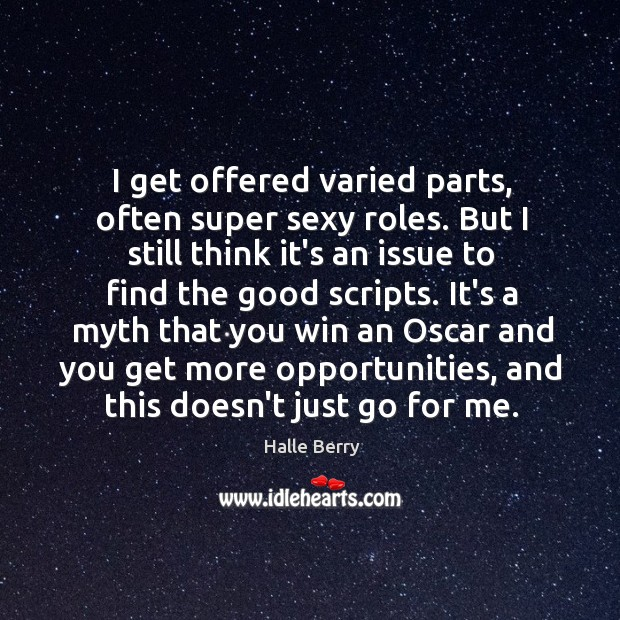 I get offered varied parts, often super sexy roles. But I still Image