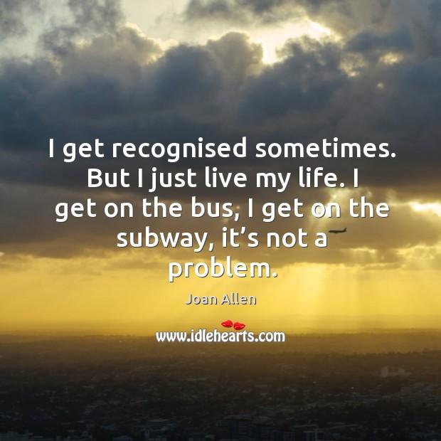 I get on the bus, I get on the subway, it's not a problem. Image