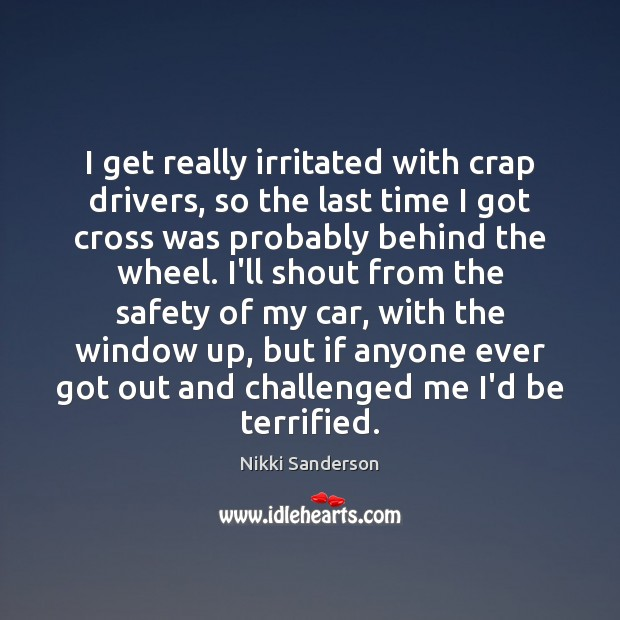 Image, I get really irritated with crap drivers, so the last time I