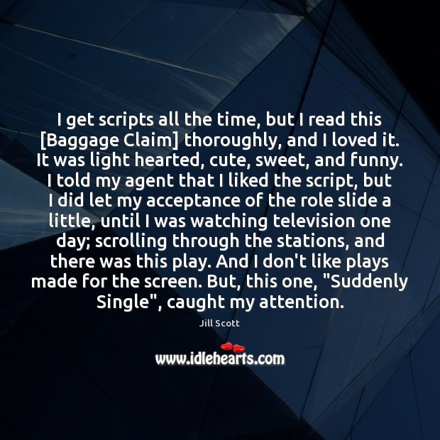 I get scripts all the time, but I read this [Baggage Claim] Jill Scott Picture Quote