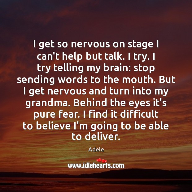 I get so nervous on stage I can't help but talk. I Adele Picture Quote
