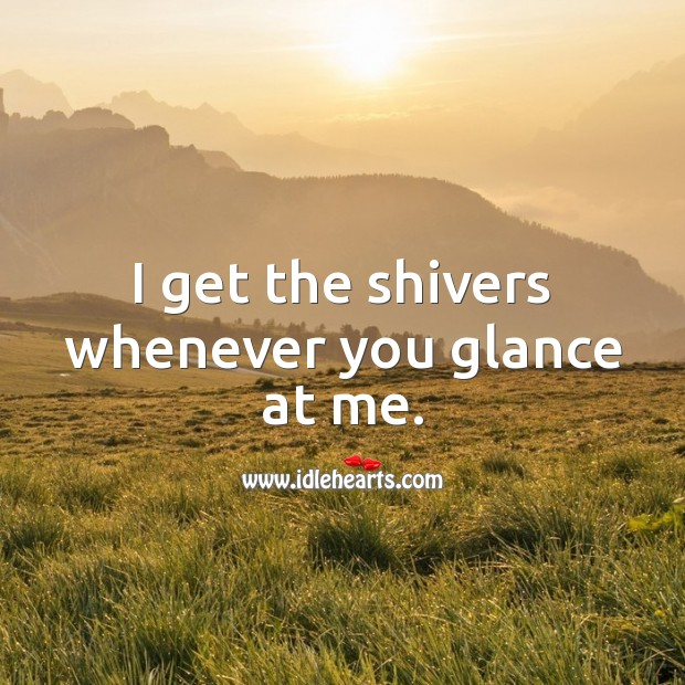I get the shivers whenever you glance at me. Love Quotes for Him Image