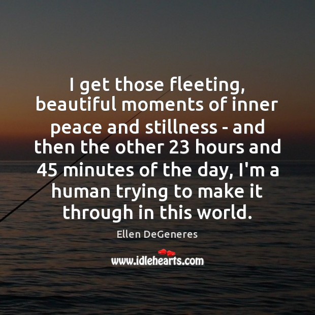I get those fleeting, beautiful moments of inner peace and stillness – Image