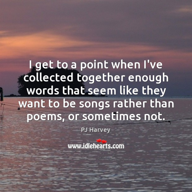 I get to a point when I've collected together enough words that Image