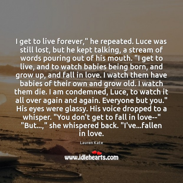 """Image, I get to live forever,"""" he repeated. Luce was still lost, but"""