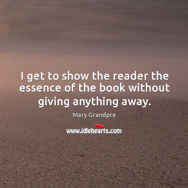 I get to show the reader the essence of the book without giving anything away. Image