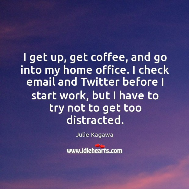 Image, I get up, get coffee, and go into my home office. I
