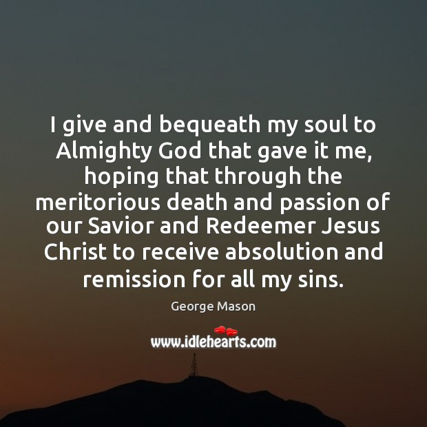 Image, I give and bequeath my soul to Almighty God that gave it