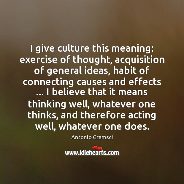 I give culture this meaning: exercise of thought, acquisition of general ideas, Exercise Quotes Image