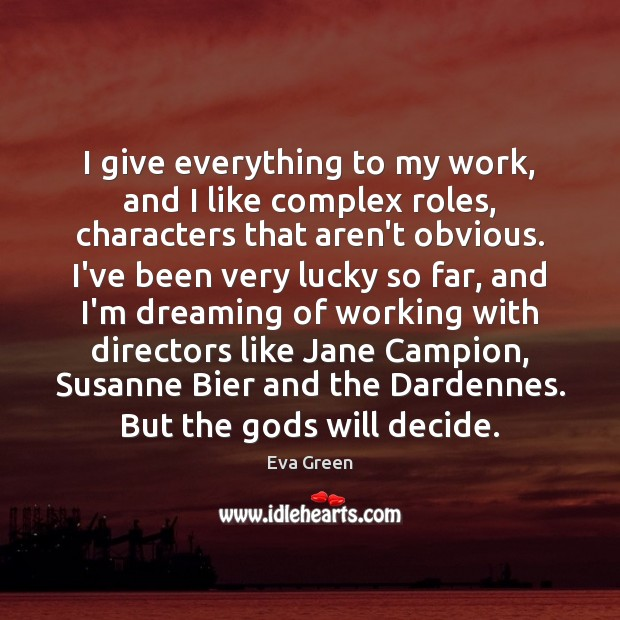 I give everything to my work, and I like complex roles, characters Dreaming Quotes Image