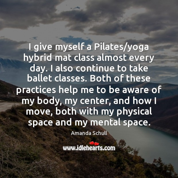 Image, I give myself a Pilates/yoga hybrid mat class almost every day.