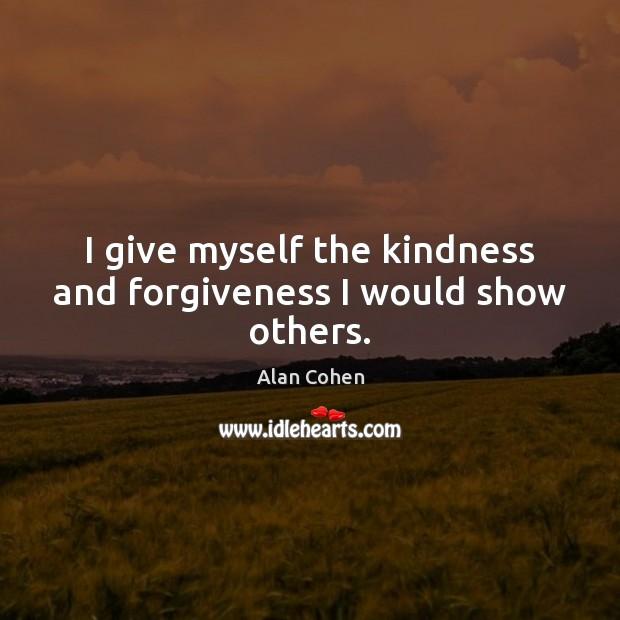I give myself the kindness and forgiveness I would show others. Image