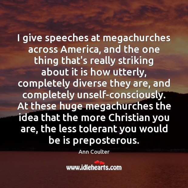 Image, I give speeches at megachurches across America, and the one thing that's