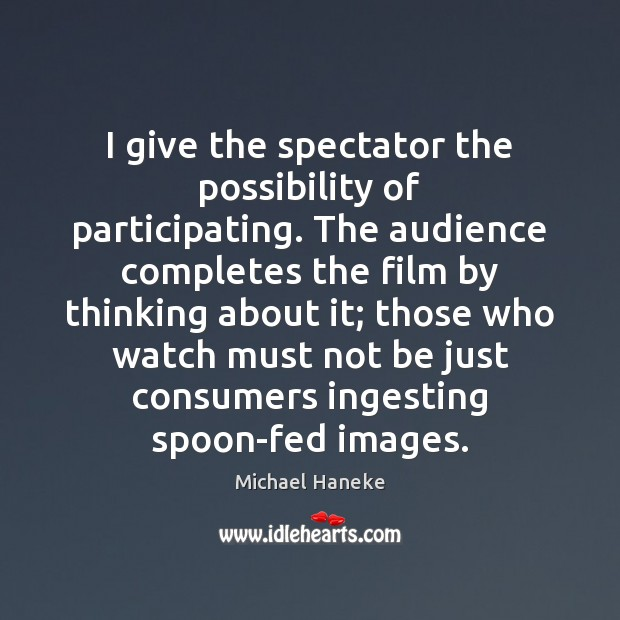 Image, I give the spectator the possibility of participating. The audience completes the
