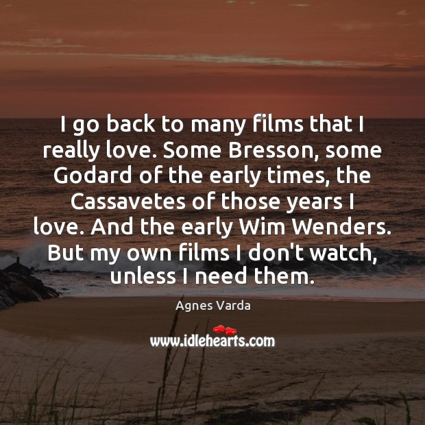 I go back to many films that I really love. Some Bresson, Image