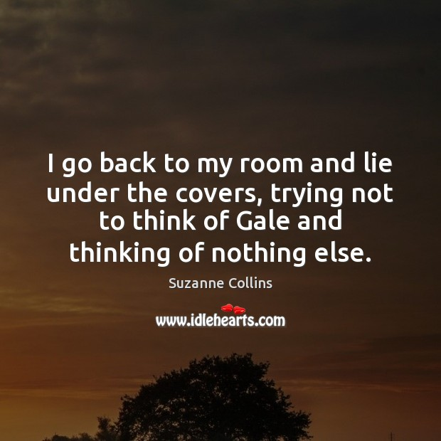 I go back to my room and lie under the covers, trying Suzanne Collins Picture Quote