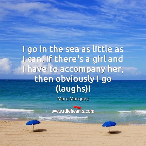 I go in the sea as little as I can. If there's Image