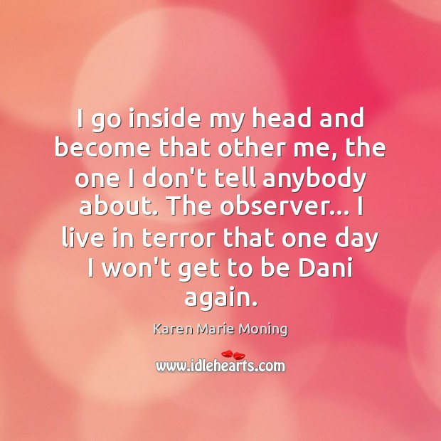 I go inside my head and become that other me, the one Karen Marie Moning Picture Quote