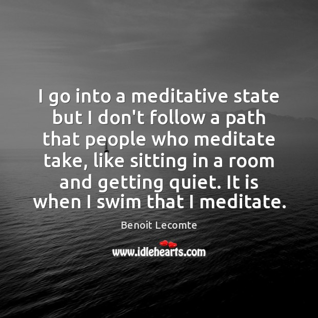 Image, I go into a meditative state but I don't follow a path