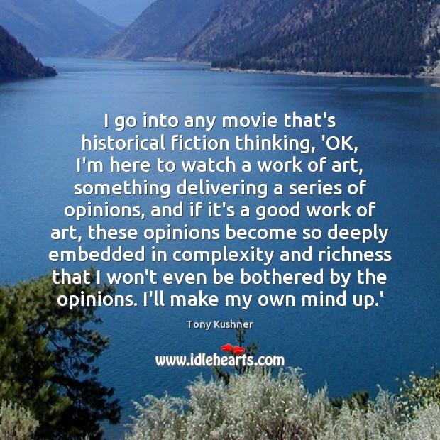 I go into any movie that's historical fiction thinking, 'OK, I'm here Image