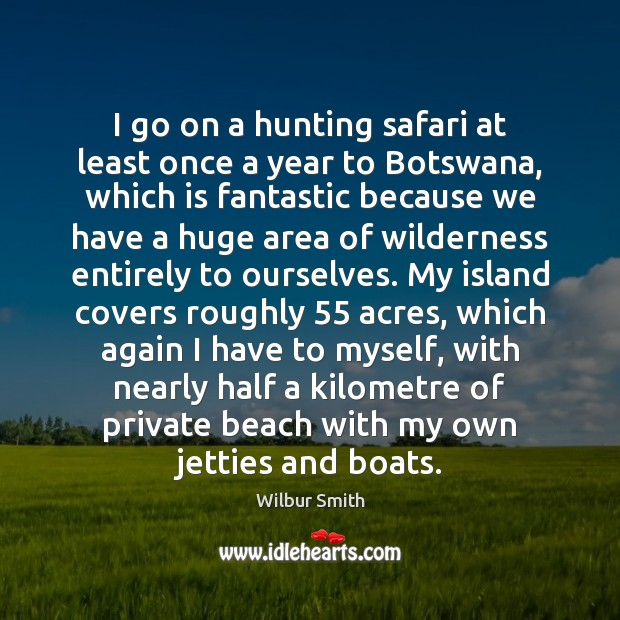 I go on a hunting safari at least once a year to Wilbur Smith Picture Quote