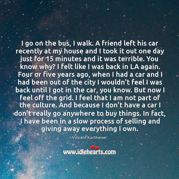 I go on the bus, I walk. A friend left his car Vincent Kartheiser Picture Quote
