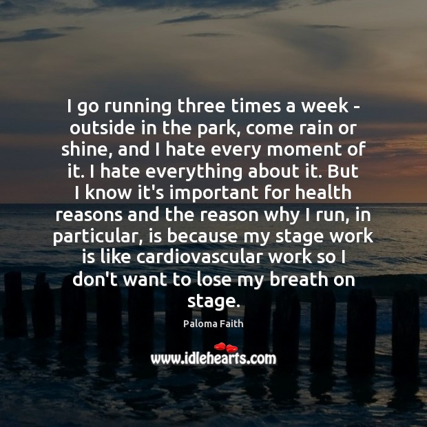 I go running three times a week – outside in the park, Paloma Faith Picture Quote