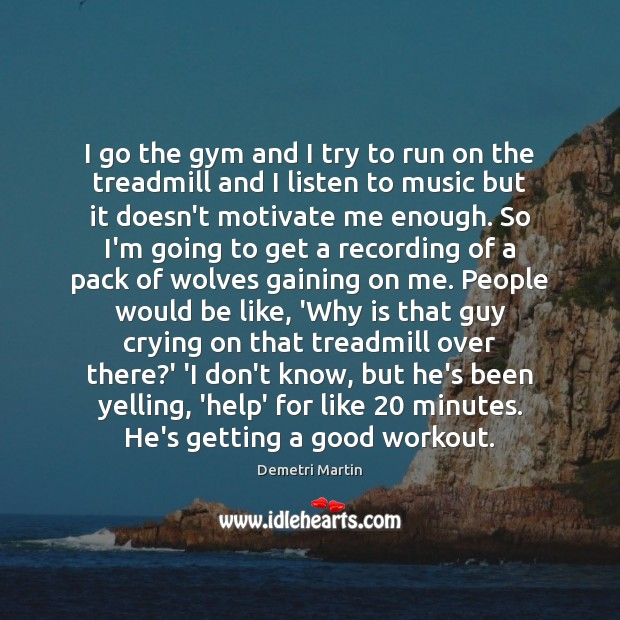 I go the gym and I try to run on the treadmill Image