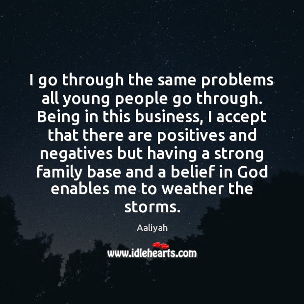 I go through the same problems all young people go through. Being Aaliyah Picture Quote