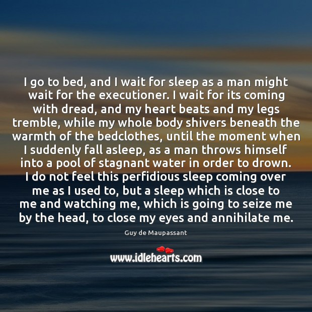 I go to bed, and I wait for sleep as a man Image