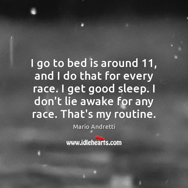 I go to bed is around 11, and I do that for every Mario Andretti Picture Quote