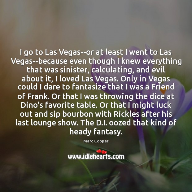 I go to Las Vegas–or at least I went to Las Vegas–because Image