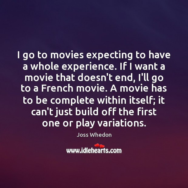 I go to movies expecting to have a whole experience. If I Image