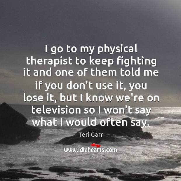 I go to my physical therapist to keep fighting it and one Image