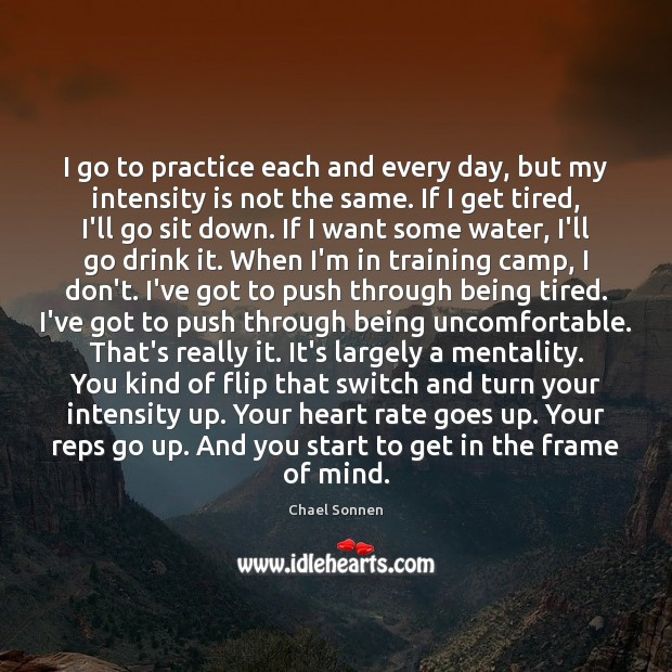 I go to practice each and every day, but my intensity is Image