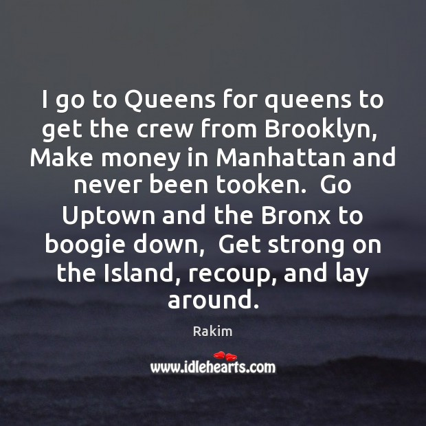 I go to Queens for queens to get the crew from Brooklyn, Rakim Picture Quote