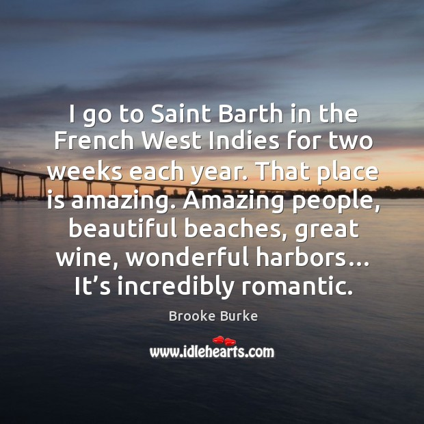 I go to saint barth in the french west indies for two weeks each year. Brooke Burke Picture Quote