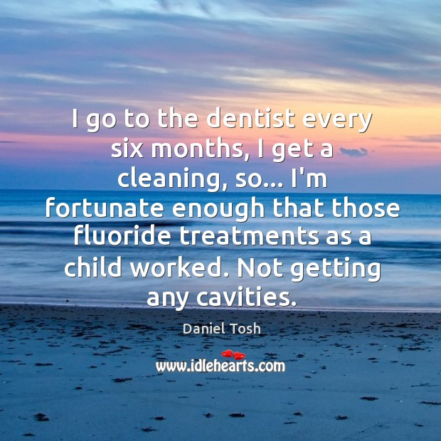 I go to the dentist every six months, I get a cleaning, Image