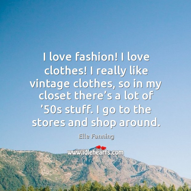 I go to the stores and shop around. Elle Fanning Picture Quote