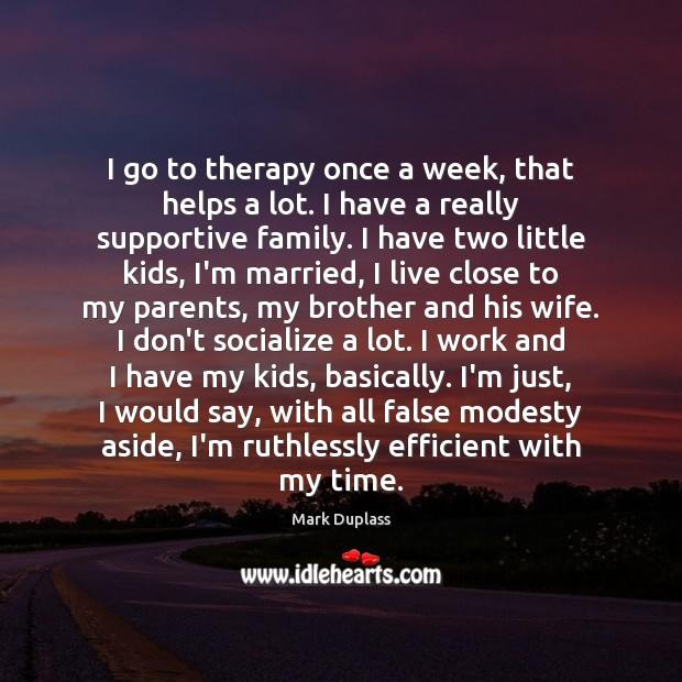I go to therapy once a week, that helps a lot. I Brother Quotes Image