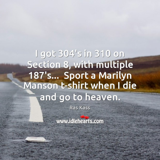 I got 304's in 310 on Section 8, with multiple 187's…  Sport a Marilyn Image