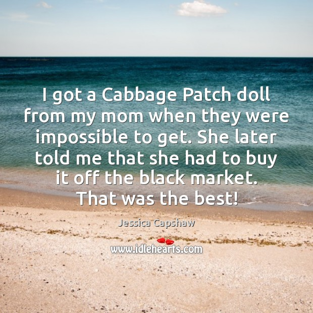 I got a Cabbage Patch doll from my mom when they were Black Market Quotes Image