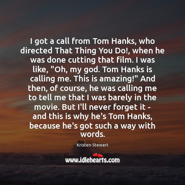 I got a call from Tom Hanks, who directed That Thing You Kristen Stewart Picture Quote