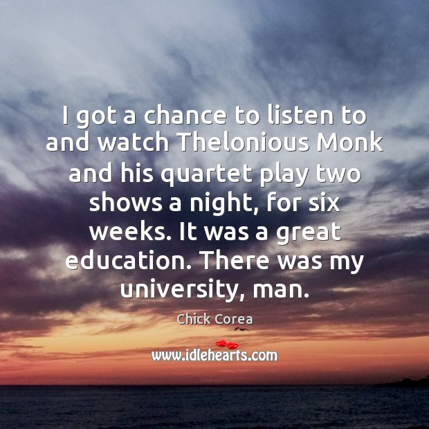 Image, I got a chance to listen to and watch Thelonious Monk and