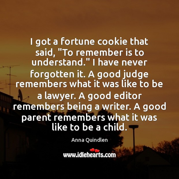 """Image, I got a fortune cookie that said, """"To remember is to understand."""""""