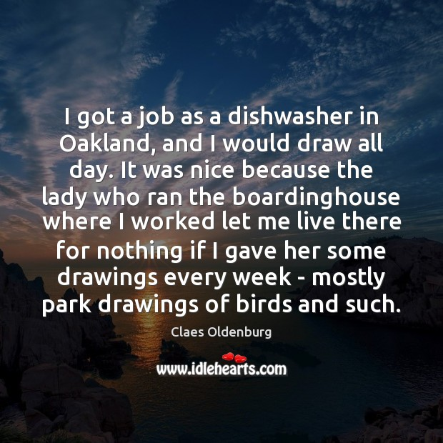 I got a job as a dishwasher in Oakland, and I would Image