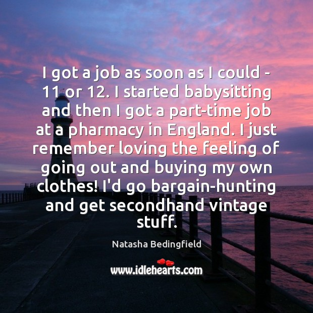 I got a job as soon as I could – 11 or 12. I Natasha Bedingfield Picture Quote