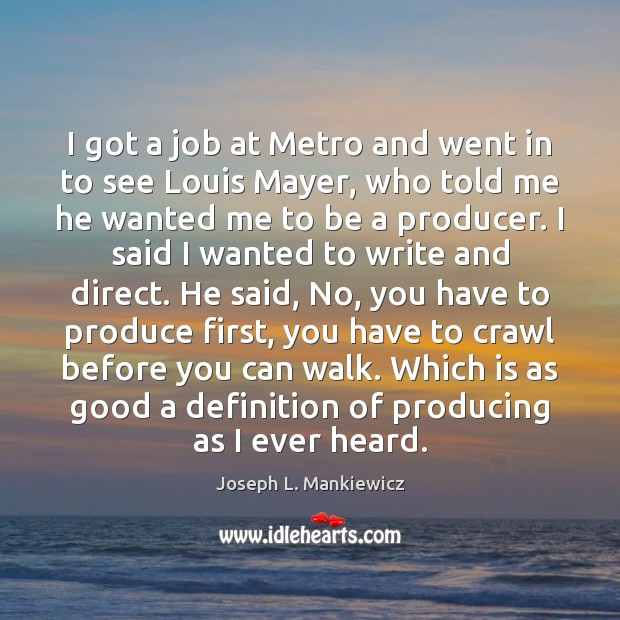 I got a job at Metro and went in to see Louis Joseph L. Mankiewicz Picture Quote